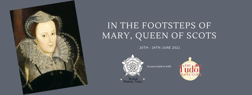 In the Footsteps of Mary, Queen of Scots - June 2021