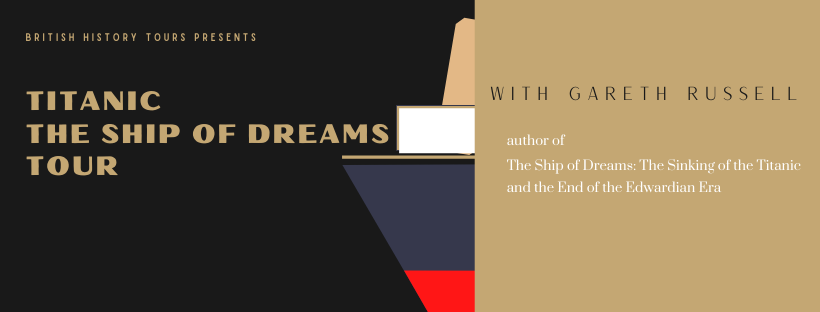 Titanic - The Ship of Dreams 2- 6 May 2022 with Gareth Russell